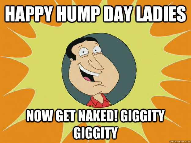 Happy Hump Day Ladies Now Get Naked Giggity Giggity Meme Graphic