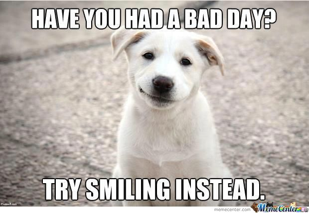 Have You Had A Bad Day Try Smile Instead