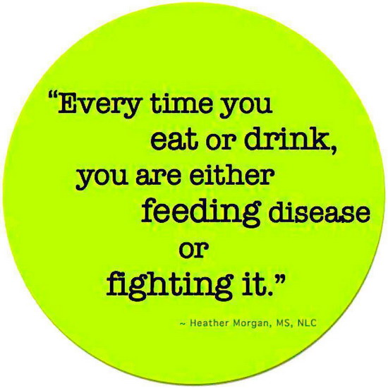 Health Quotes every time you eat or drink you are either feeding disease or fighting it