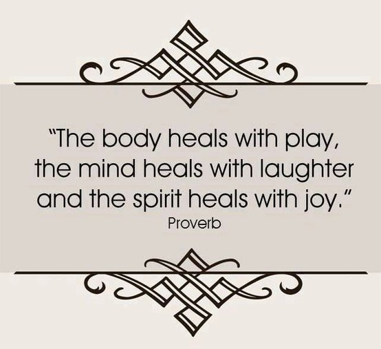 Health Quotes the body heals with play the mind heals with laughter and the spirit heals with joy