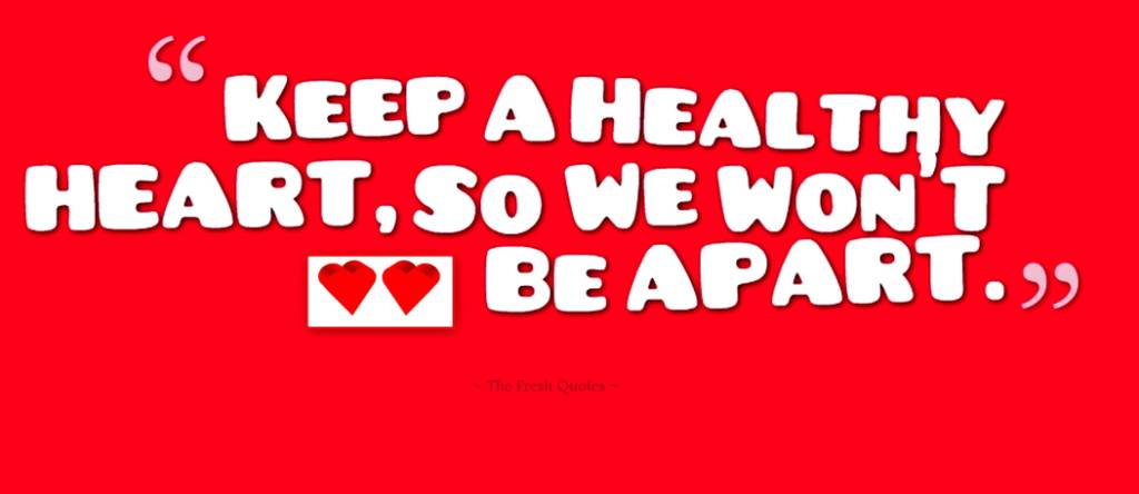 Health sayings keep a healthy heart so we wont be apart