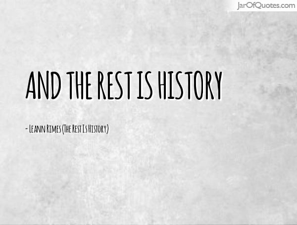 History Quotes Ans The rest Is History