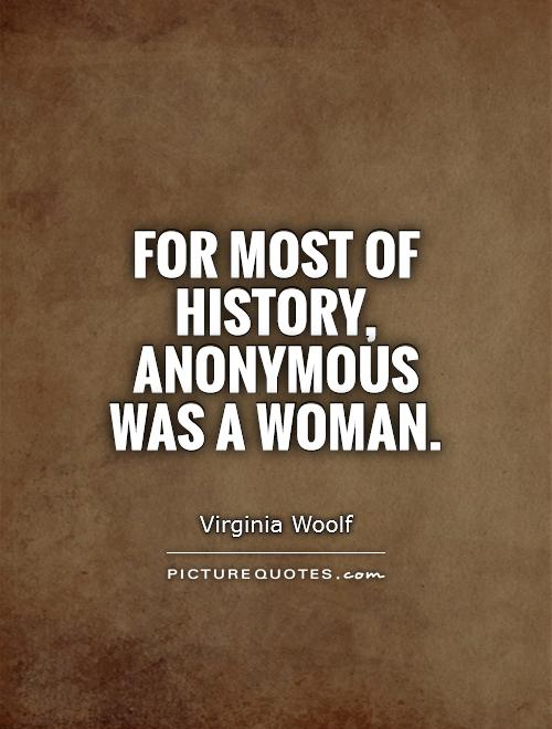 History Quotes For Most Of History Anonymous Was A Woman