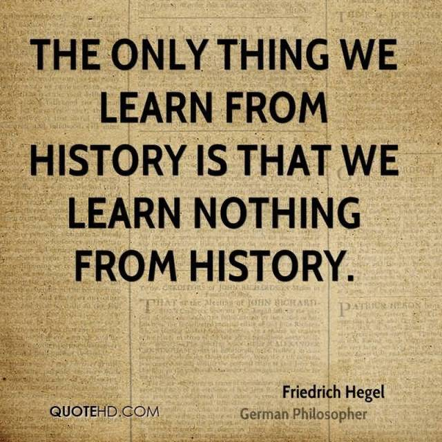 History Saying The Only Thing We Learn From History Is That We Learn Nothing From History