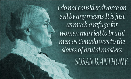 I Do Not Consider Divorce An Evil By Any Means It Is Just As Much A Refuge Susan B. Anthony Quotes