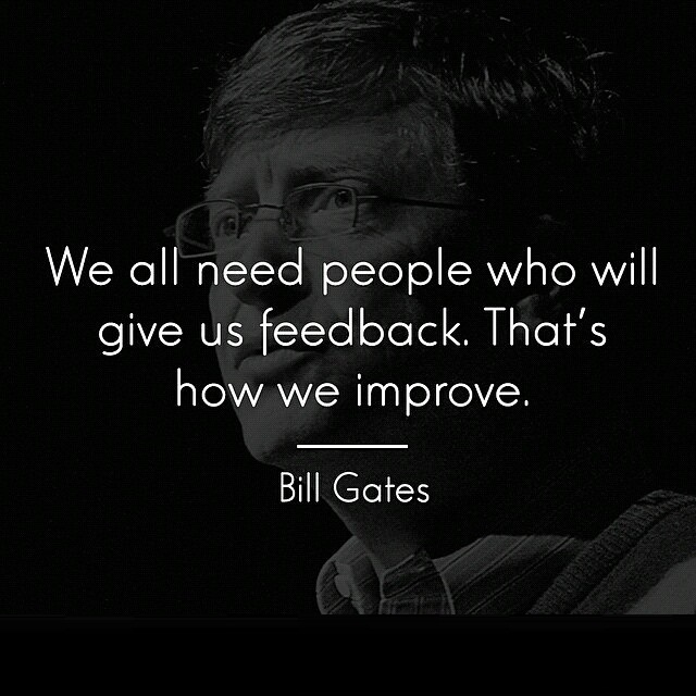 I Need You Sayings We all need people who will give us feedback. That's how we improve. Bill Gates