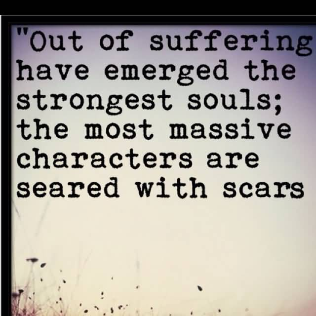 Illness Quotes Out of suffering have emerged the strongest souls