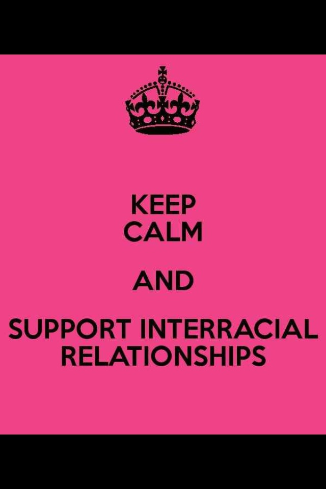 Interracial Love Quotes Keep calm and support interracial relationships