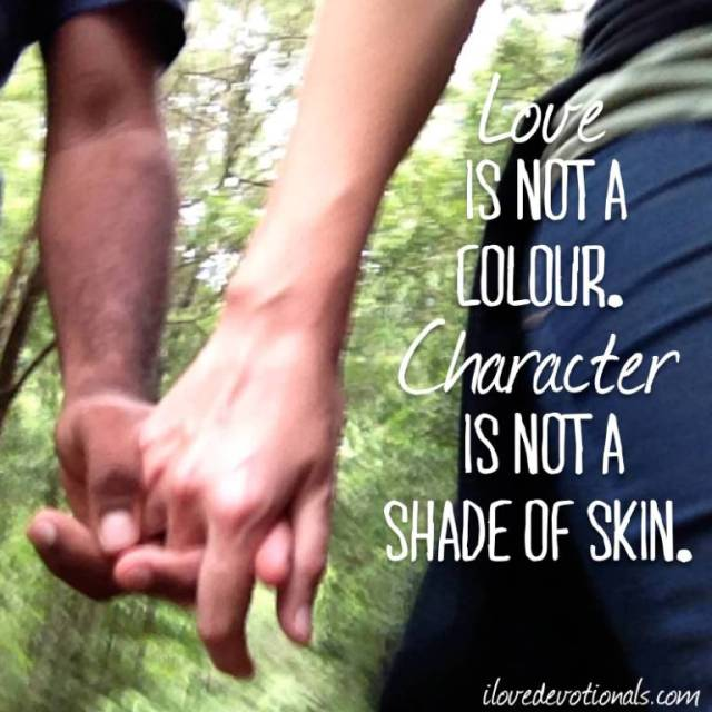 Interracial Love Quotes Love is not a colour character is not a shade of skin