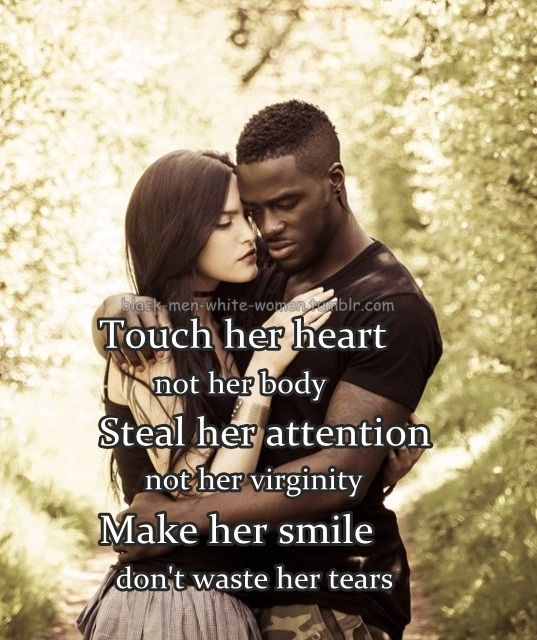 Interracial Love Quotes Touch her heart not her body steal her attention net her virginity