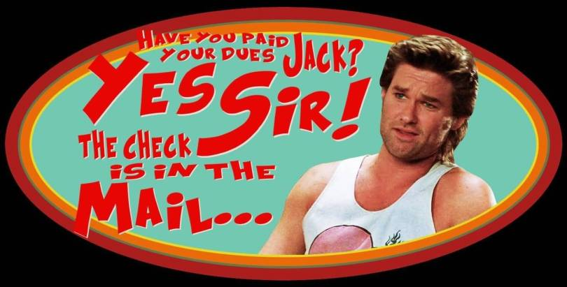 Jack Burton Quotes Have you paid jack yes sir the check is in the mail
