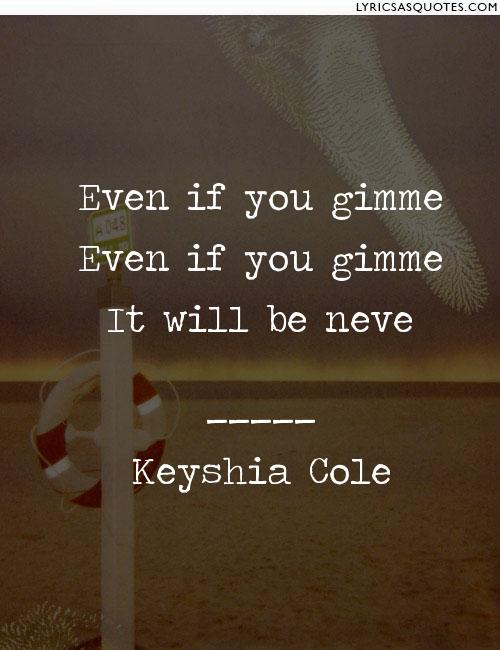 Keyshia Cole Quotes Even if you gimme even if you gimme it will be neve Keyshia Cole