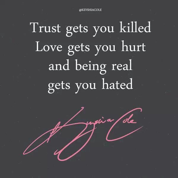 Keyshia Cole Quotes Trust gets you killed love gets you hurt and being real gets you hated Keyshia Cole