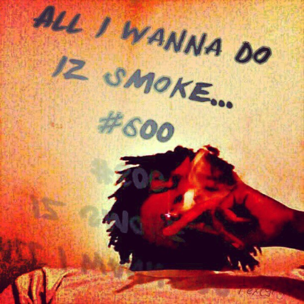La Capone Quotes All i wanna do iz smoke #600