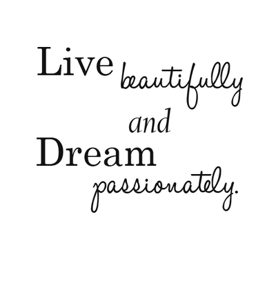 Life Sayings Live beautifully and dream passionately