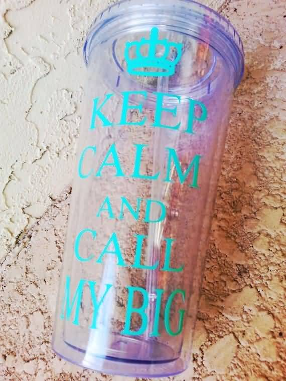 Little Big Quotes Keep calm and call my big