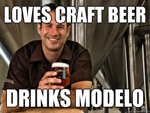 Loves Craft Beer Drinks Modelo Funny Beer Meme