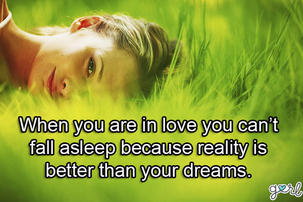 MCM Quotes When you are in love you can't fall asleep because reality is better