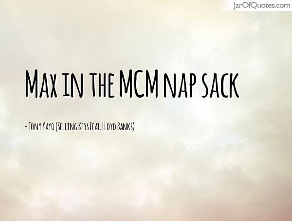 MCM Sayings Max in the MCM nap sack Tony Yayo
