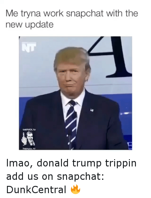 Me Tryna Work Sanapchat With The New Update Donald Trump Meme