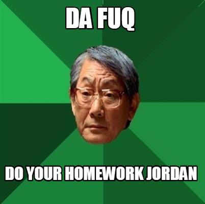 Meme Da Fuq Do You Homework Jordan Graphic