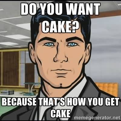 Meme Do You Want Cake Because That's How You Get Cake Graphic