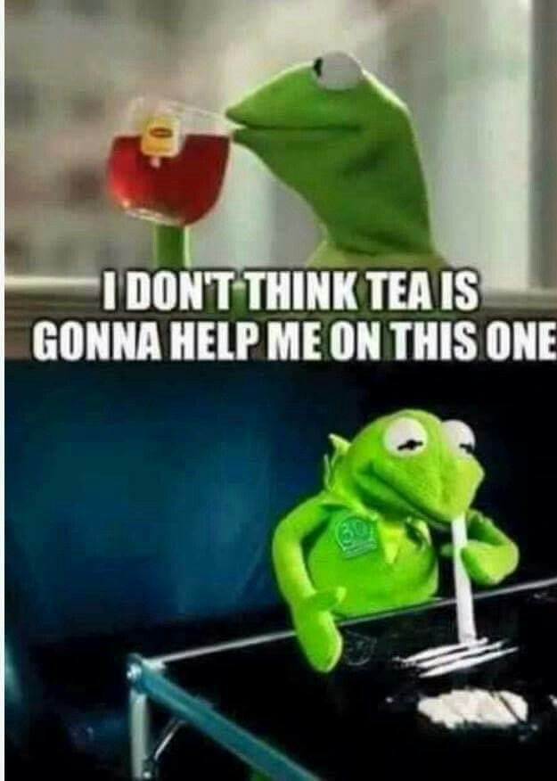 Meme I Don't Think Tea Is Gonna Help Me On This One Picture