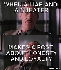 Meme When A Liar And A Cheater MAkes A Post About Honesty And Loyalty Graphic