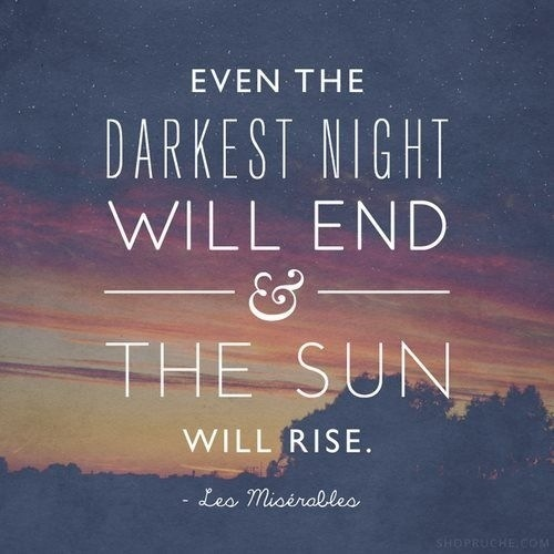 Move On Quotes Even The Darkest Night Will End The Sun will Rise