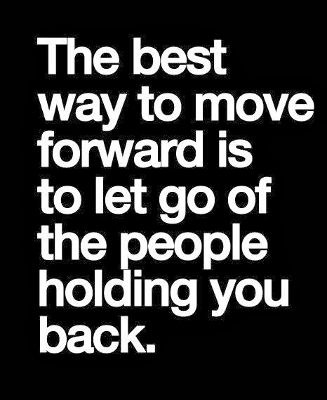 Move On Quotes The Best Way To Move Forward Is To Let Go Of The People Holding You Back