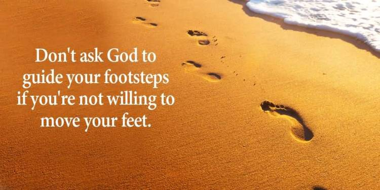 Move On saying don't ask god to guide your footsteps if you're not willing to move your feet