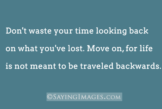 Move On saying don't waste your time looking back on what you've lost