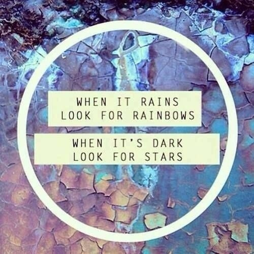 Move On saying when it rains look for rainbows when it's dark looks for stars
