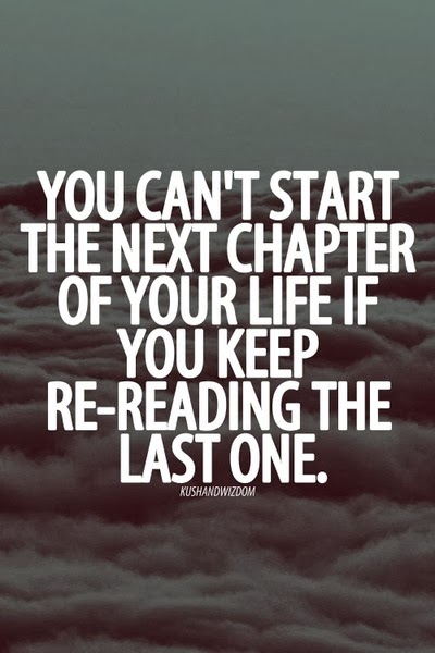 Move On saying you can't start the next chapter of your life if you keep re reading the last one
