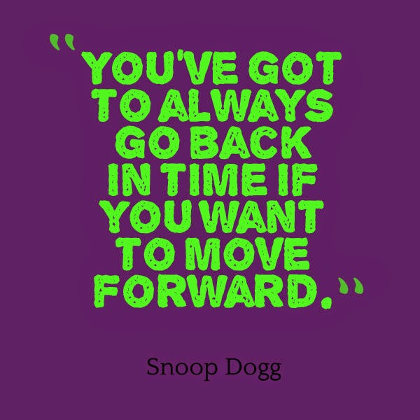 Move On saying you 've got always go back in time if you want to mve forward
