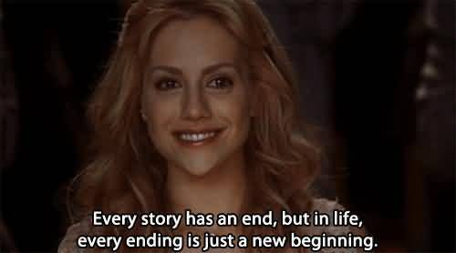 Movie Sayings Every Story Has An End, but In Life, Every Ending Is Just A