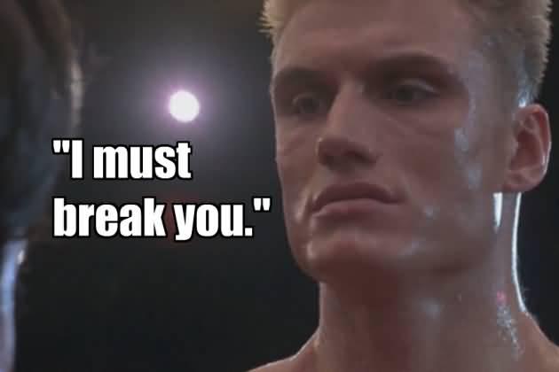 Movie Sayings I Must Break You