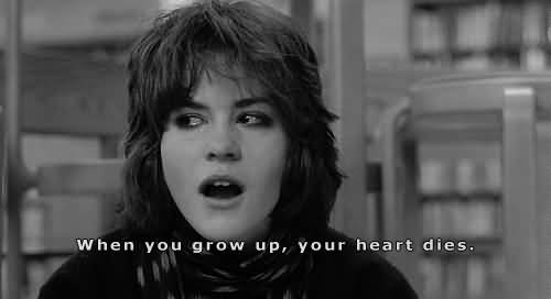 Movie Sayings When You Grow Up, Your Heart Dies