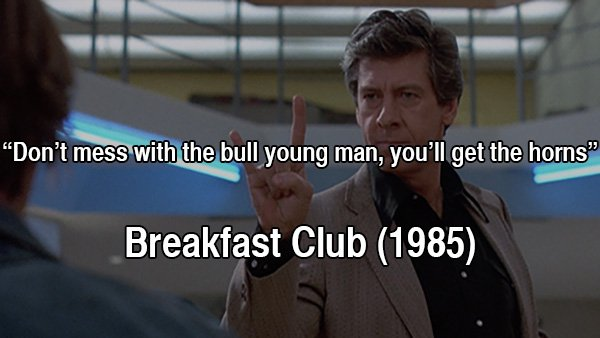 Movies Quotes Don't Mess With The Bull Young Man, You'll Get The Horns