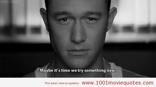 Movies Sayings Maybe It's Time We Try Something New