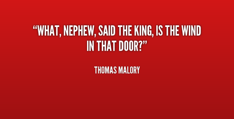 Nephew Quotes What nephew said the king is the wind in that door Thomas Malory