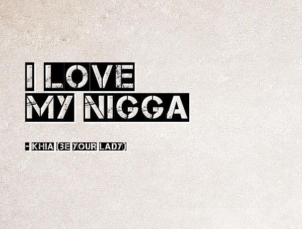 Nigga Quotes I love my nigga Khia