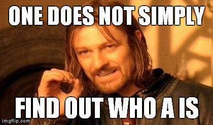One Does Not Simply Find Out Who A Is Meme Photo