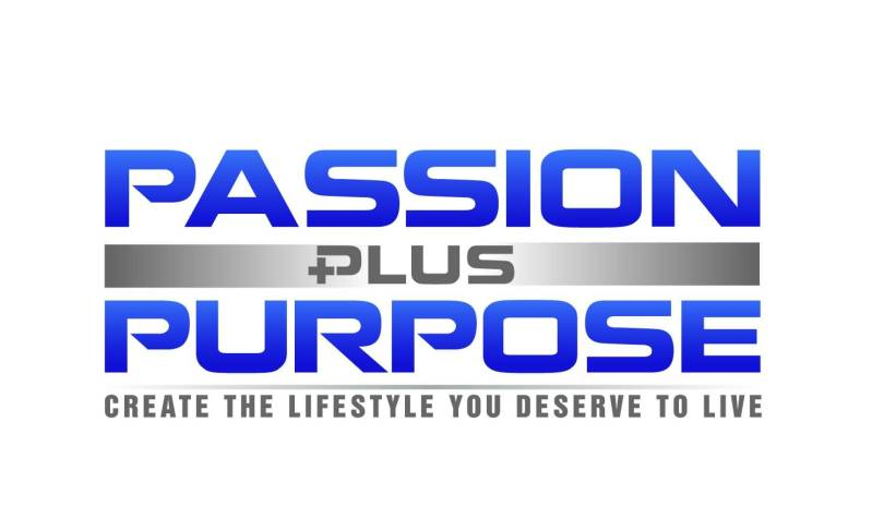 Passion Quotes Passion Plus Purpose Create The Lifestyle You Deserve To Live