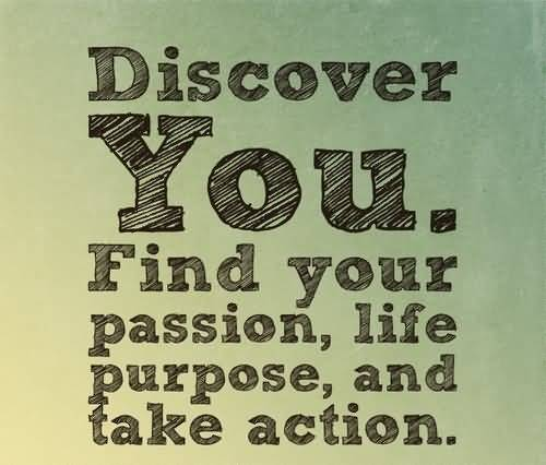 Passion Sayings Discover You Find Your Passion Life Purpose And Take Action