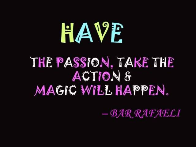 Passion Sayings Have The Passion, Take The Action & Magic Will Happen Bar Rafaeli