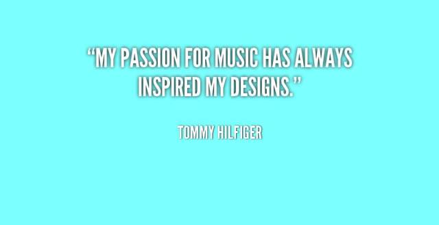 Passion Sayings My Passion For Music Has A Always Inspired My Designs Tommy Hilfiger