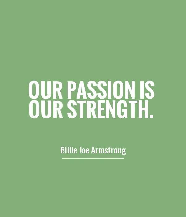 Passion Sayings Our Passion Is Our Strength Billie Joe Armstrong