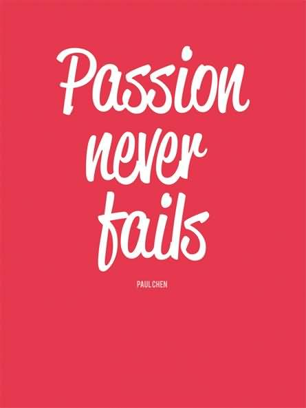 Passion Sayings Passion Never fails Paul Chen
