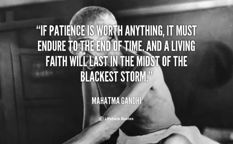 Patience Quotes if patience is worth anything it must endure to the end of time and a living faith will last